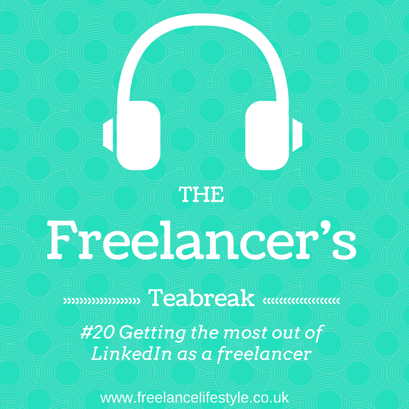 The Freelancer's Teabreak #20: Are you getting the most out of LinkedIn?