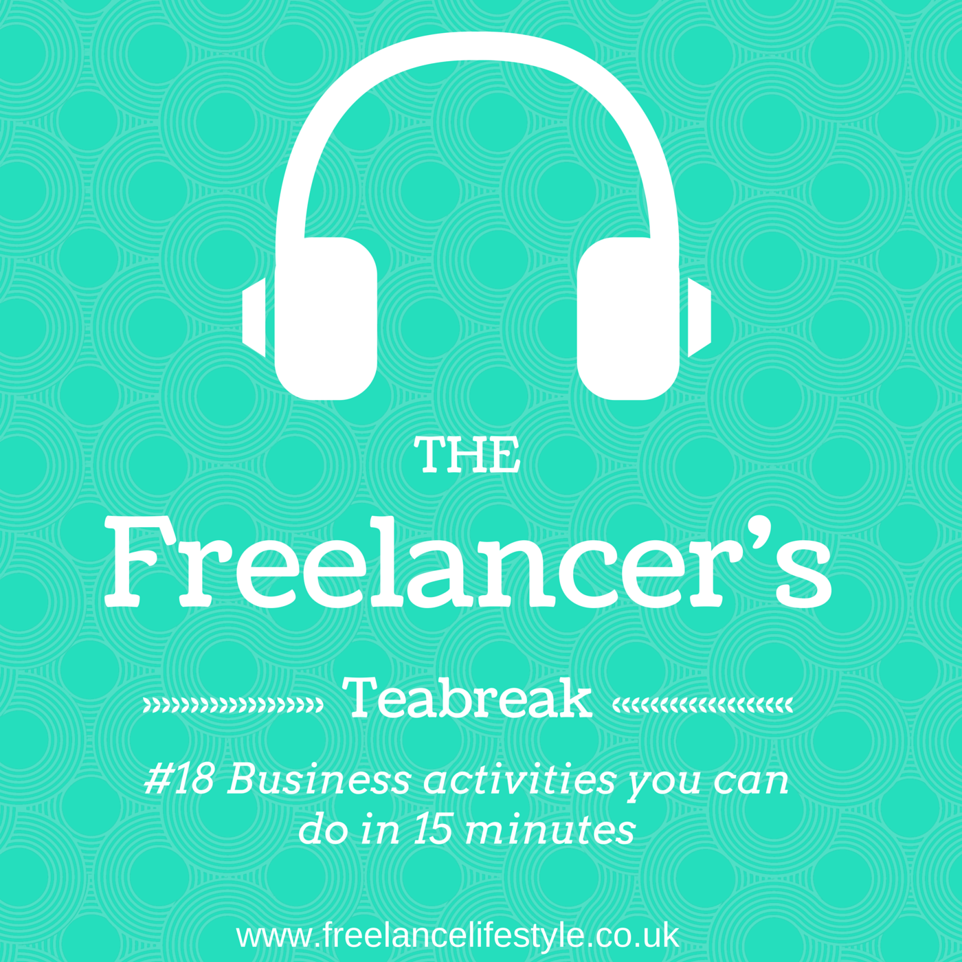 The Freelancer's Teabreak #18: Business activities you can do in 15 mins