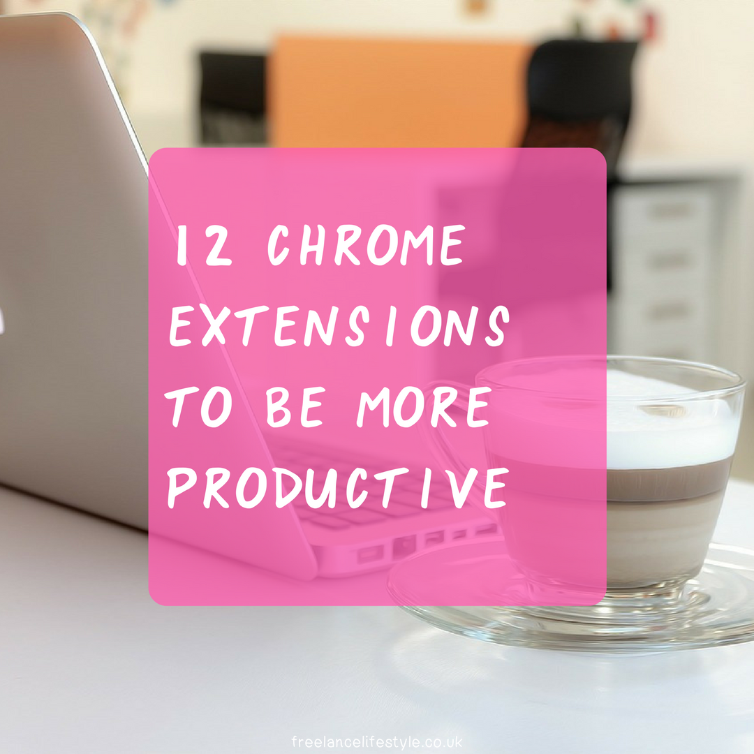 12 Chrome Extensions To Be More Productive As A Freelancer