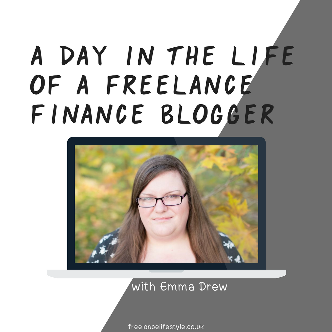 A Day In The Life Of A Freelance Finance Blogger: Emma Drew