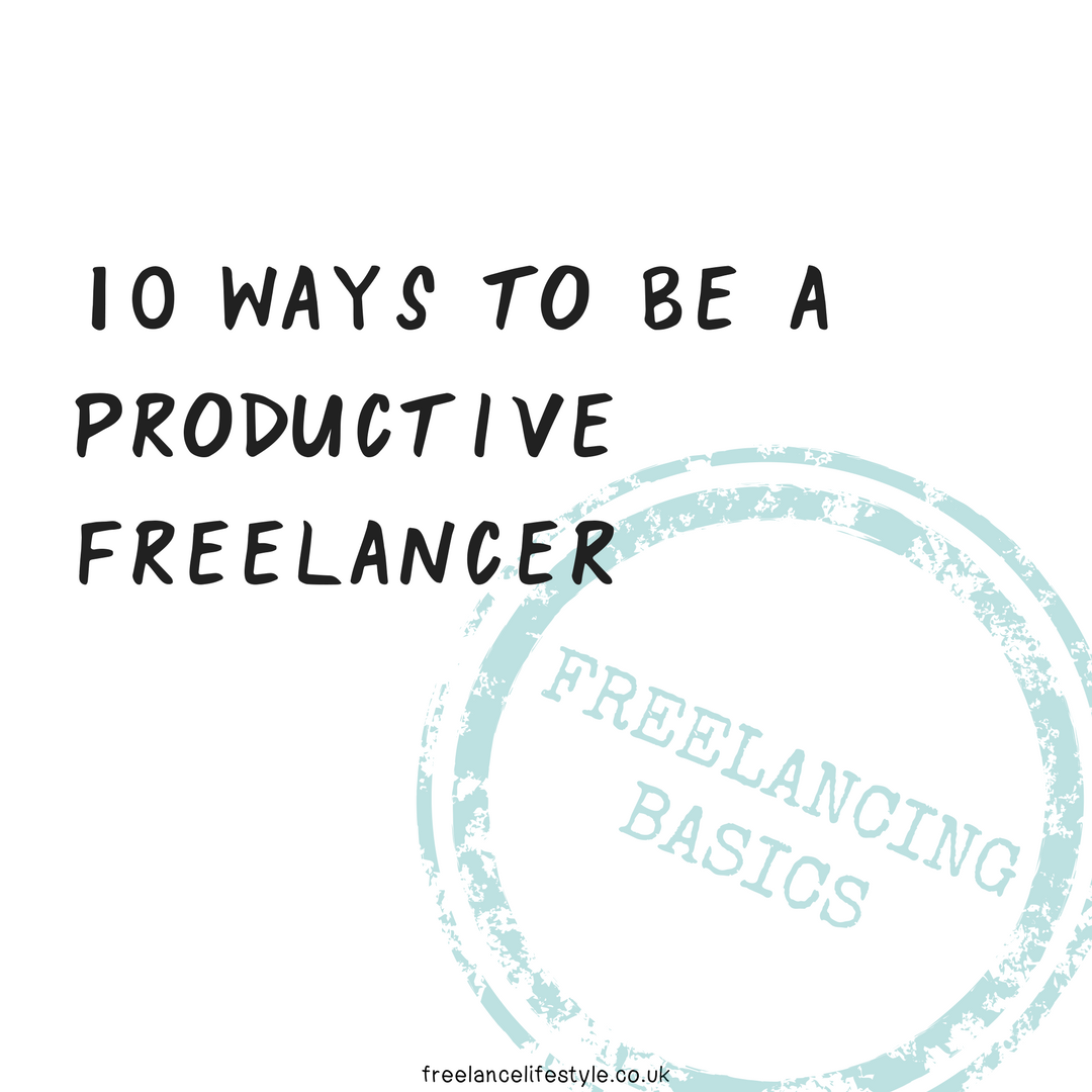 10 Ways To Be A Productive Freelancer