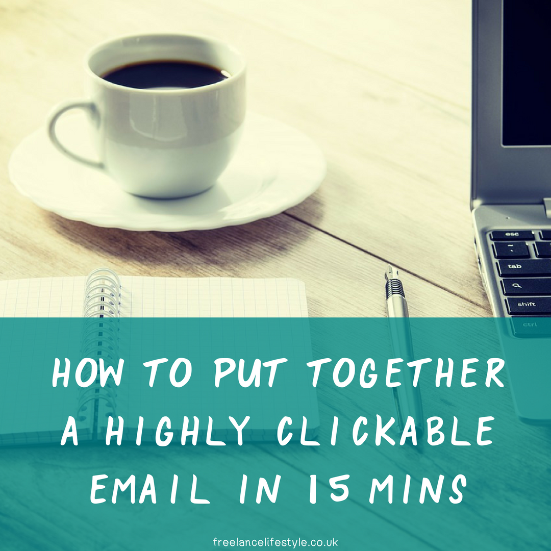 How To Put Together A Highly Clickable Email In 15 Minutes