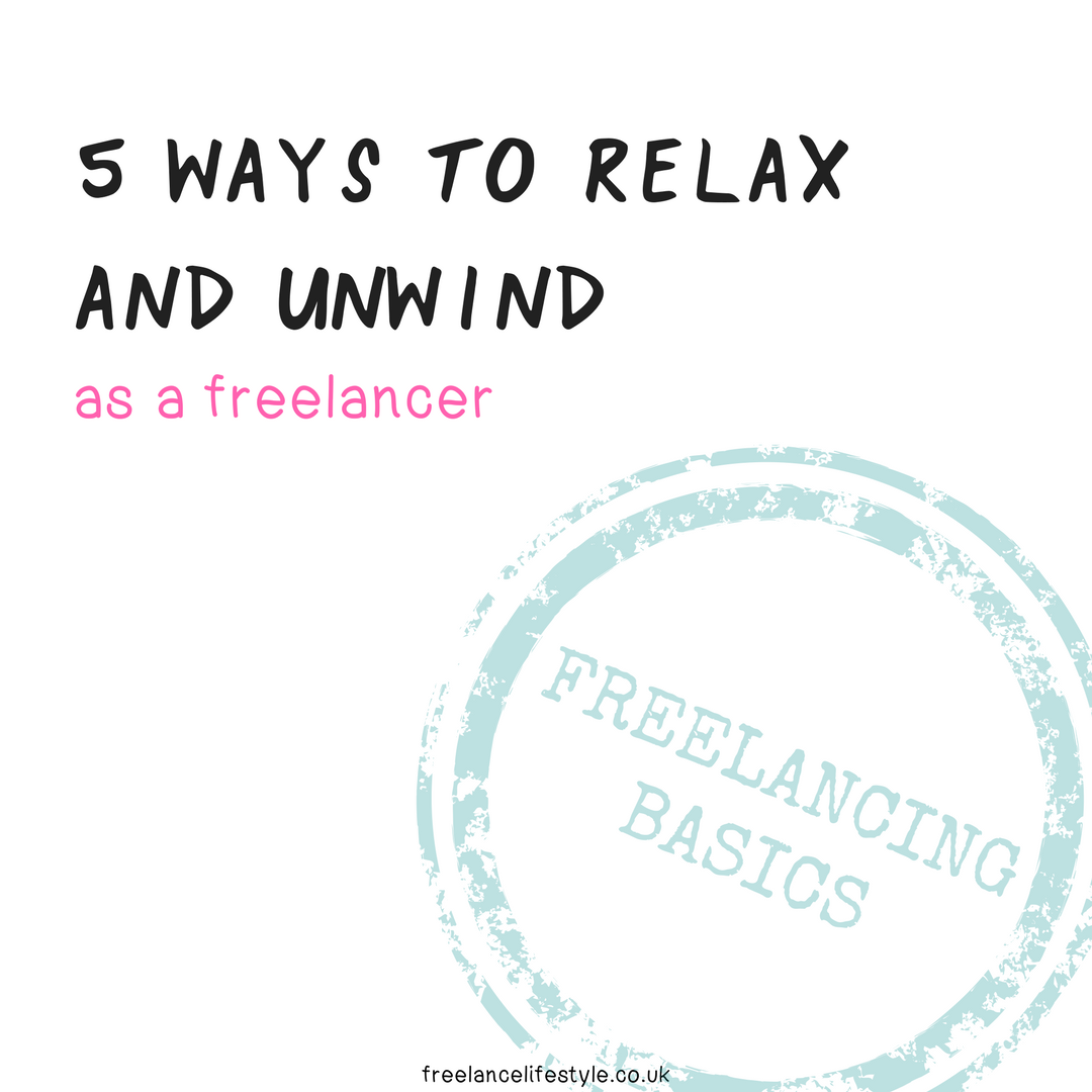 Five Ways To Unwind And Relax As A Freelancer