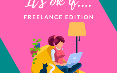 It's ok if…..(The Freelance Edition)